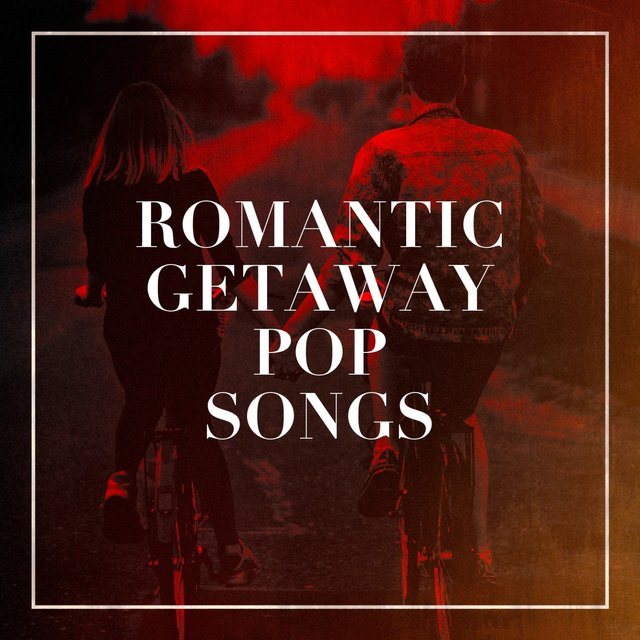 Romantic Getaway Pop Songs