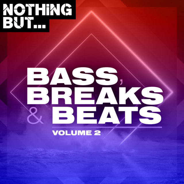 Nothing But... Bass, Breaks & Beats, Vol. 02