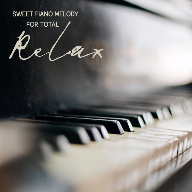 Sweet Piano Melody for Total Relax - Rest, Calm Nerves, Positive Thoughts, Good Sleep