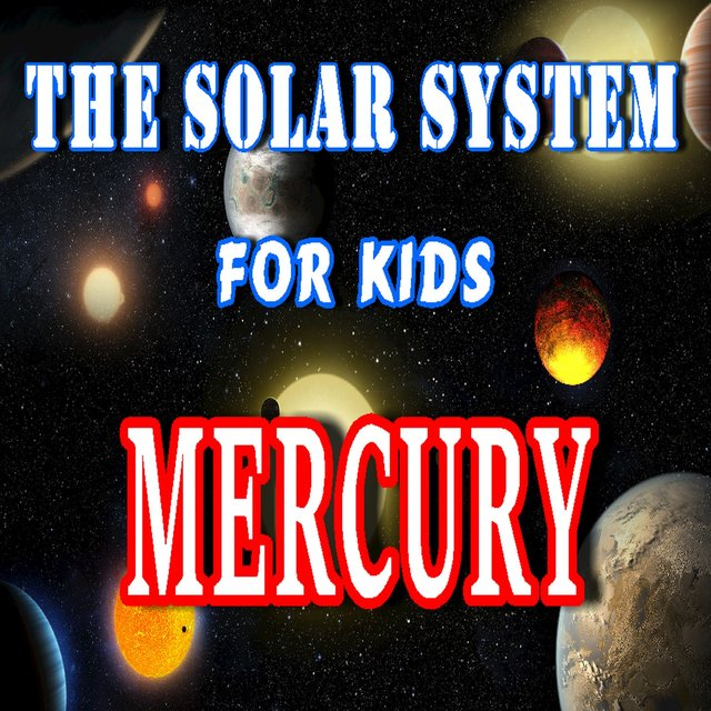 The Solar System for Kids (Mercury)