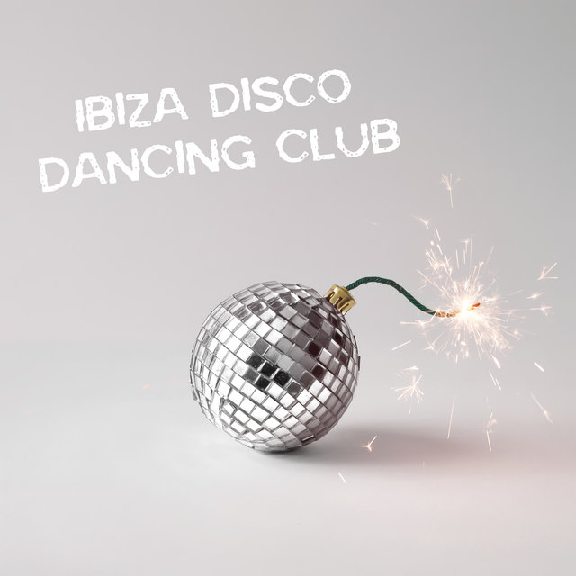 Ibiza Disco Dancing Club: Collection of 15 Best Songs for Partying and Dancing