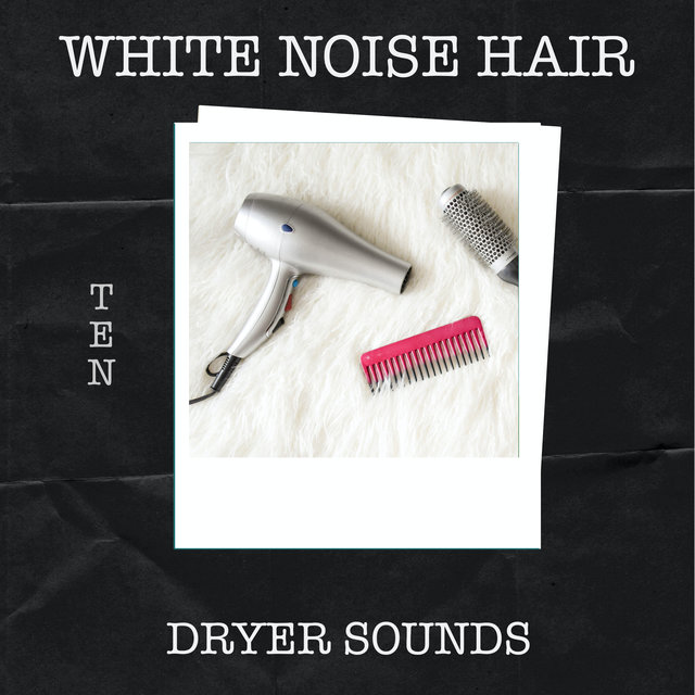 10 White Noise Hair Dryer Sounds