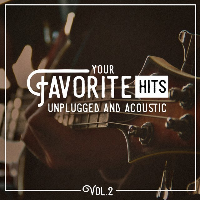 Your Favorite Hits Unplugged and Acoustic, Vol. 2