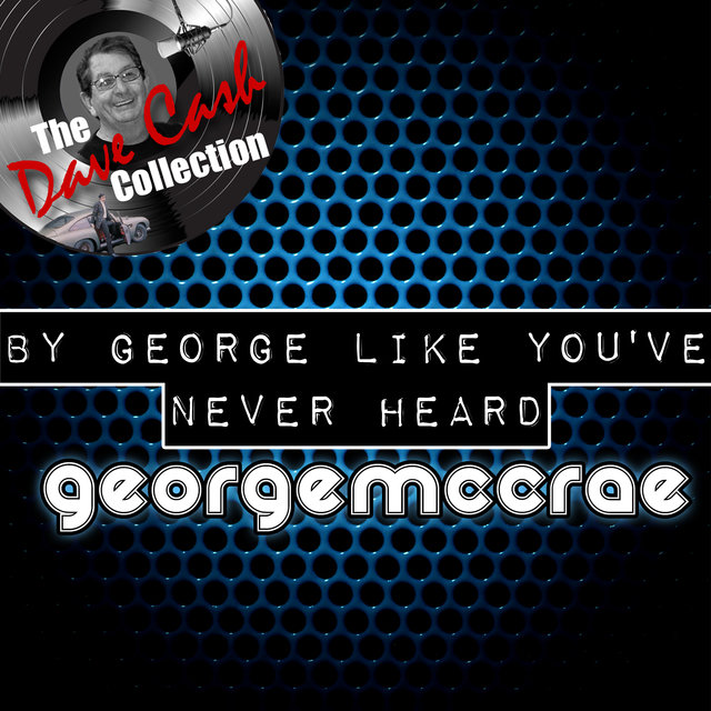 By George Like You've Never Heard - [The Dave Cash Collection]