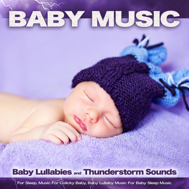 Baby Music: Baby Lullabies and Thunderstorm Sounds For Sleep, Music For Colicky Baby, Baby Lullaby Music For Baby Sleep Music