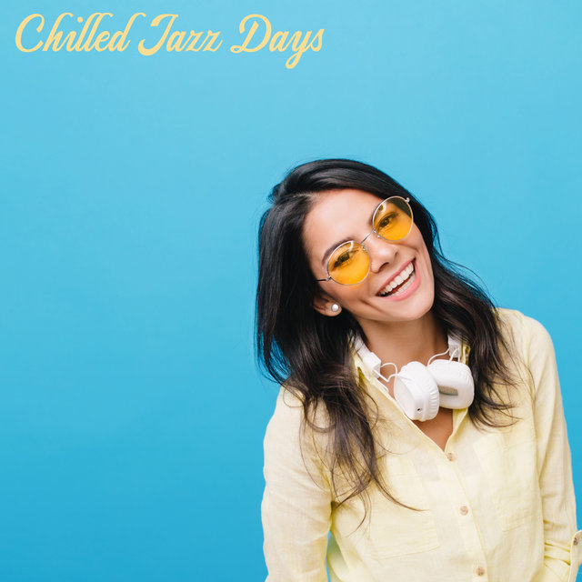 Chilled Jazz Days - Smooth Lounge Jazz, Calm Days, Relaxing Music