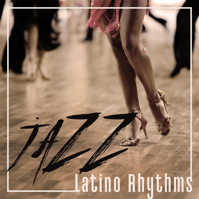 Jazz Latino Rhythms: Brazilian Smooth Instrumental Music