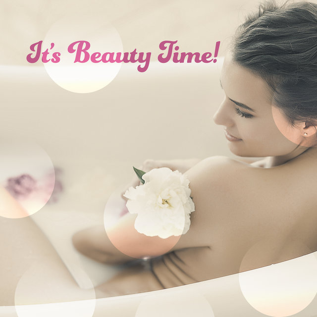It's Beauty Time! - 15 Melodies Perfect for Home Spa and Relaxation