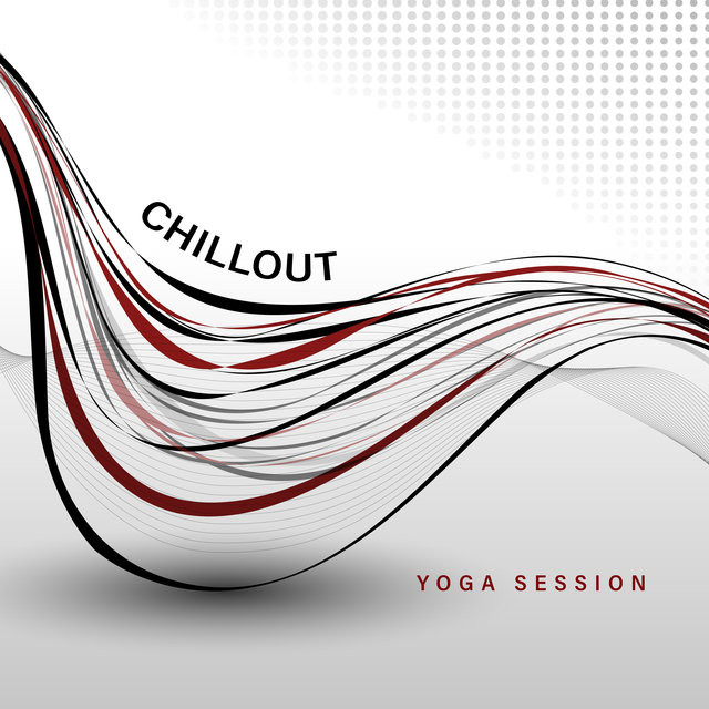 Chillout Yoga Session - Calm Electronic Melodies Perfect for Morning Asana Training, Stretching, Pilates Exercises, Gymnastics, Healthy Lifestyle
