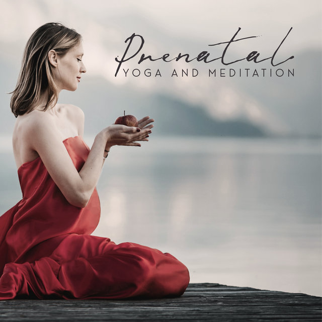Prenatal Yoga and Meditation - New Age Music Collection Dedicated to Pregnant Women Who Want to Relax the Body and Mind and Thus Better Prepare for Childbirth, Ambient Nature Sounds, Calm Mommy and Baby