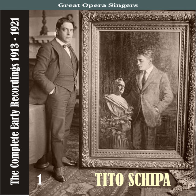 Great Opera Singers / Tito Schipa -The Complete Early Recordings 1913-1921, Volume 1