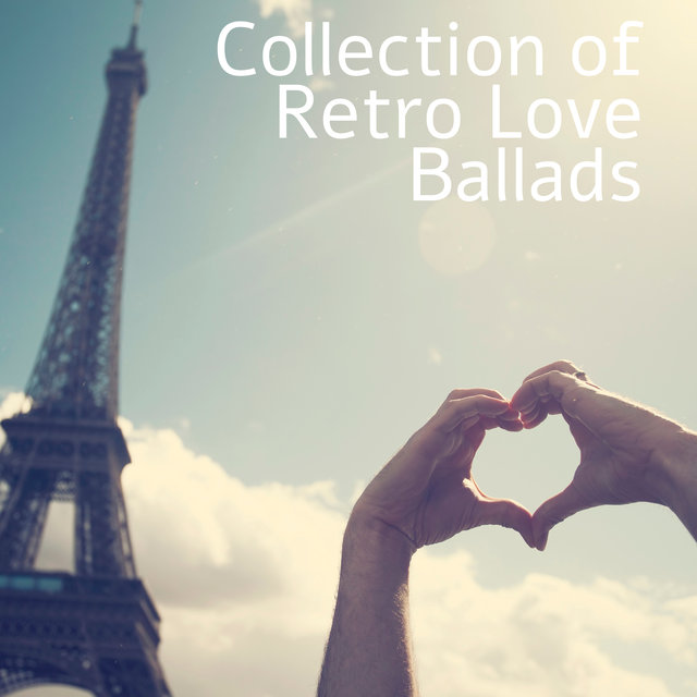 Collection of Retro Love Ballads - Inspirational Music, Romantic Dinner, Intimate Moment, Red Wine, Sweet Emotion