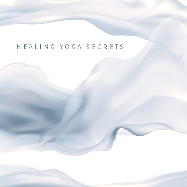Healing Yoga Secrets - Serenity and Balance, Therapy for Relaxation, Yoga Reduces Stress, Reflections, Sun Salutation, Awaken Your Energy, Healing Noise, Deep Rest