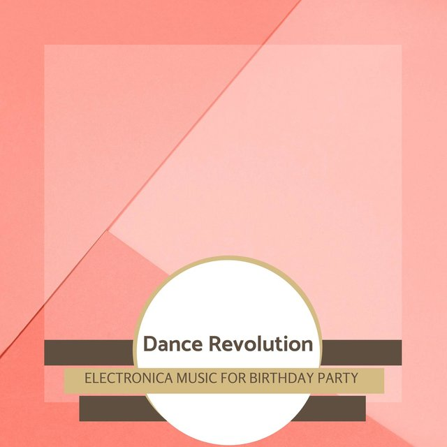 Dance Revolution - Electronica Music For Birthday Party