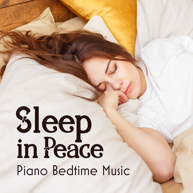 Sleep in Peace: Piano Bedtime Music