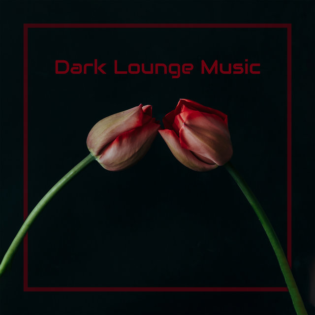 Dark Lounge Music: Atmospheric Chillout Music, Relaxing Sounds, Romantic Atmosphere, Ambient Melodies 2020