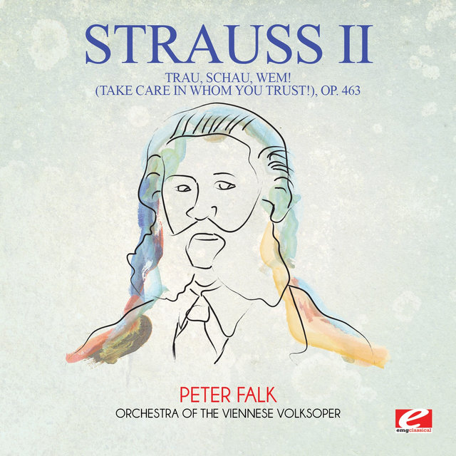 Strauss: Trau, schau, wem! (Take Care in Whom You Trust!), Op. 463 (Digitally Remastered)