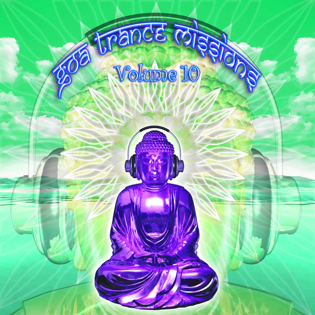 Goa Trance Missions v.10 (Best of Psy Techno, Hard Dance, Progressive Tech House Anthems)