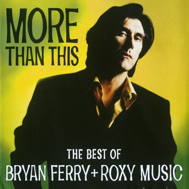 More Than This - The Best Of Bryan Ferry And Roxy Music