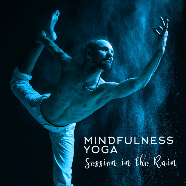 Mindfulness Yoga Session in the Rain: 2020 Nature and Rain Ambient Music Mix for Yoga, Meditation and Contemplation
