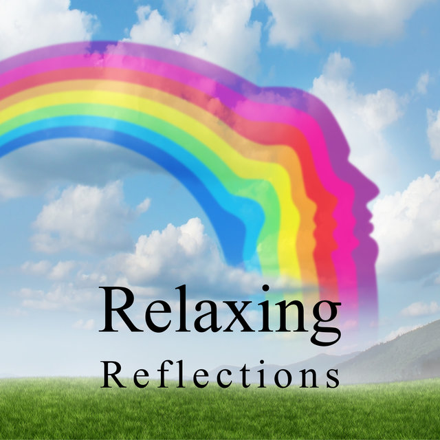 Relaxing Reflections - Feel Better with Amazing New Age Music, Total Comfort, Feel So Good, Happy Moments, Soft Sounds, Serenity and Balance, Think Positive