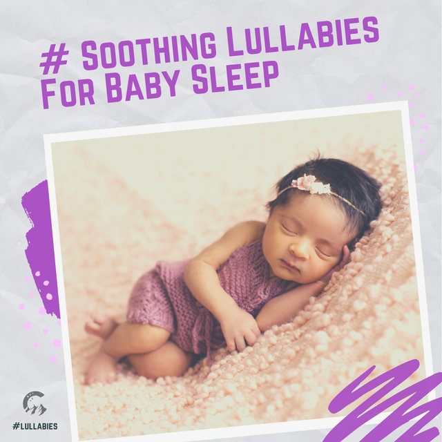 # Soothing Lullabies For Baby Sleep