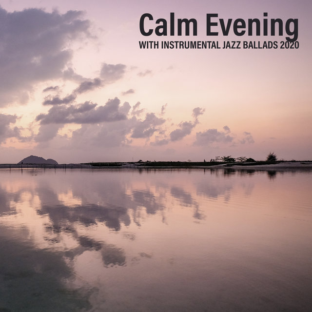 Calm Evening with Instrumental Jazz Ballads 2020