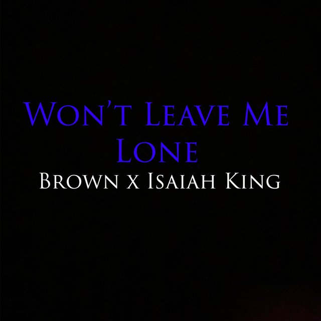 Won't Leave Me Lone (feat. Isaiah King)
