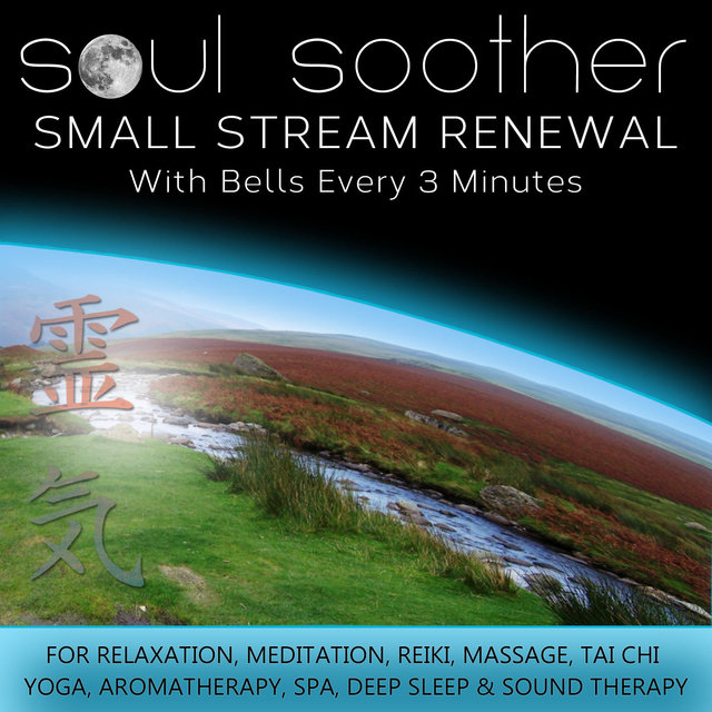 Small Stream Renewal - With Bells Every 3 Minutes for Relaxation, Meditation, Reiki, Massage, Tai Chi, Yoga, Aromatherapy, Spa, Deep Sleep and Sound Therapy