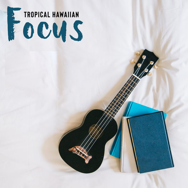 Tropical Hawaiian Focus - Better Memory, Concentration Music for Memorizing, Faster Learning & Active Listening
