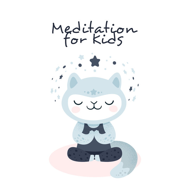 Meditation for Kids: Child Friendly Music for Meditation and Yoga Exercises, Stress-Relieving, Relaxing and Soothing New Age Tunes for Young Adepts of the Art of Meditation and Yoga