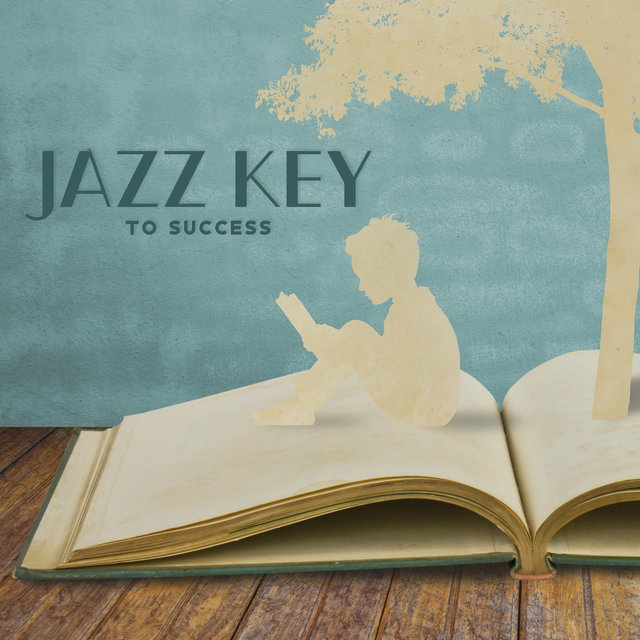 Jazz Key to Success - Improve Your Concentration with This Light Instrumental Music, Study Music, Visualization & Imagination, Intellectual Stimulation, Focus Control, Do Homework