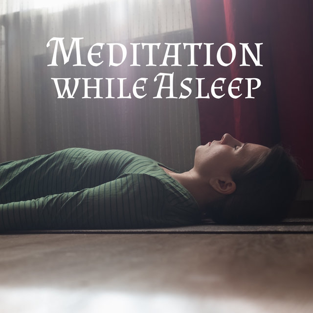 Meditation while Asleep - Dreamy Music for Sleep Problems, Insomnia, Sleep Disorders