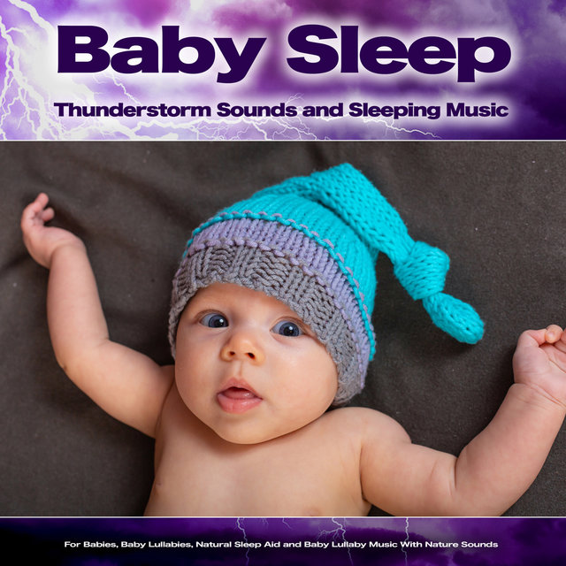 Baby Sleep: Thunderstorm Sounds and Sleeping Music For Babies, Baby Lullabies, Natural Sleep Aid and Baby Lullaby Music With Nature Sounds