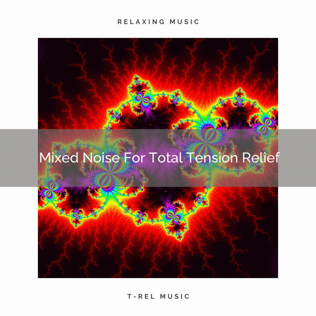 Mixed Noise For Total Tension Relief