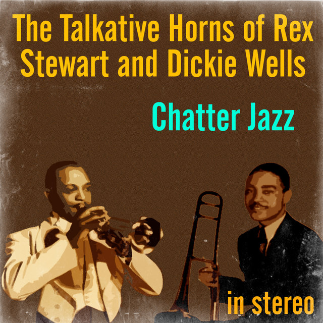Chatter Jazz: The Talkative Horns of Rex Stewart and Dickie Wells (Stereo)
