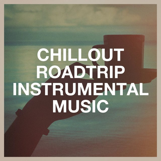 Chillout Roadtrip Instrumental Music