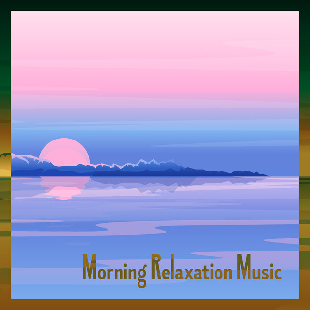 Morning Relaxation Music: Wake Up and Start Your Day Listening to the Relaxing Sounds of Nature and the Most Beautiful New Ages Tunes