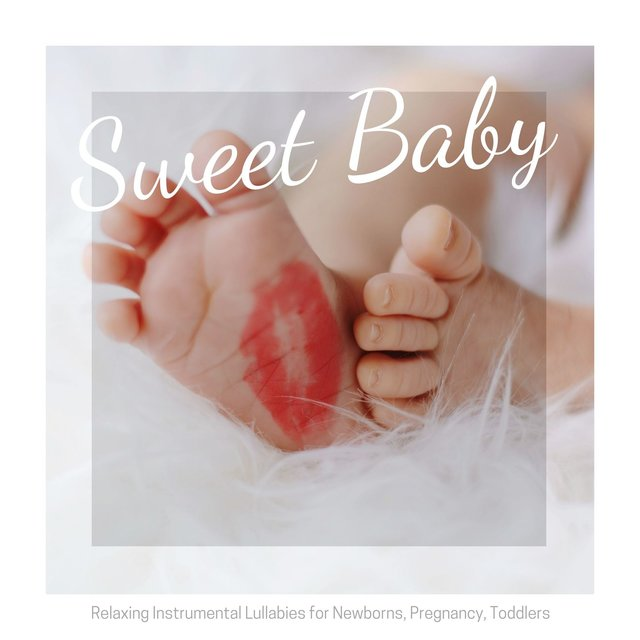 Sweet Baby: Relaxing Instrumental Lullabies for Newborns, Pregnancy, Toddlers