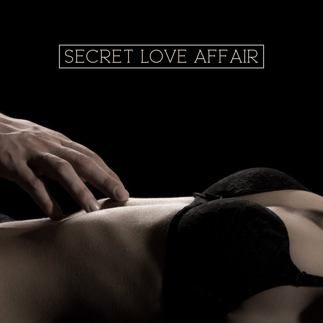 Secret Love Affair - Sensual Jazz Music for Practicing Erotic Love, Kissing Games, Romance in Bed, Burning Desire