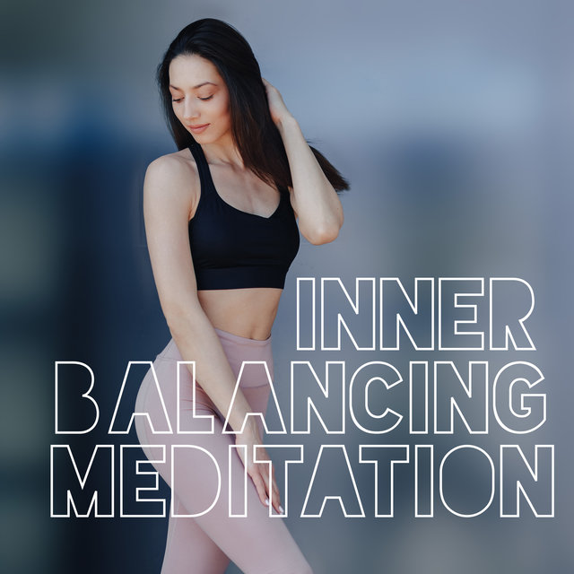 Inner Balancing Meditation: Calm Music Background for Meditation Reducing Stress and Tension and Restoring Inner Harmony and Peace