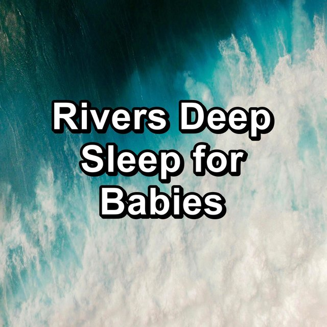 Rivers Deep Sleep for Babies
