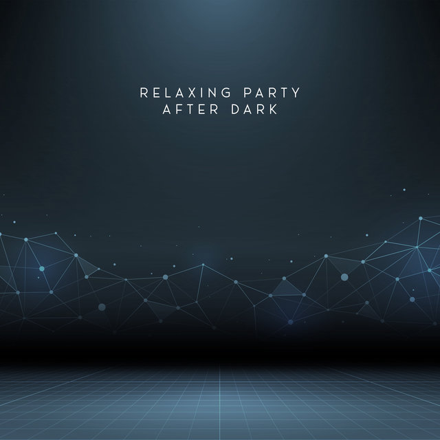 Relaxing Party After Dark – Positive Vibrations, Chillout Music 2020, Endless Party Vibes