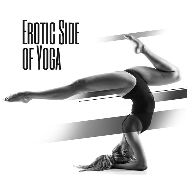 Erotic Side of Yoga: 2020 Tantric Ambient Music for Erotic Yoga, Improve Your Sex Life with Deep Sounds for Meditation and Contemplation