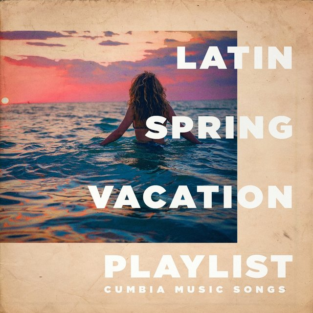 Latin Spring Vacation Playlist - Cumbia Music Songs
