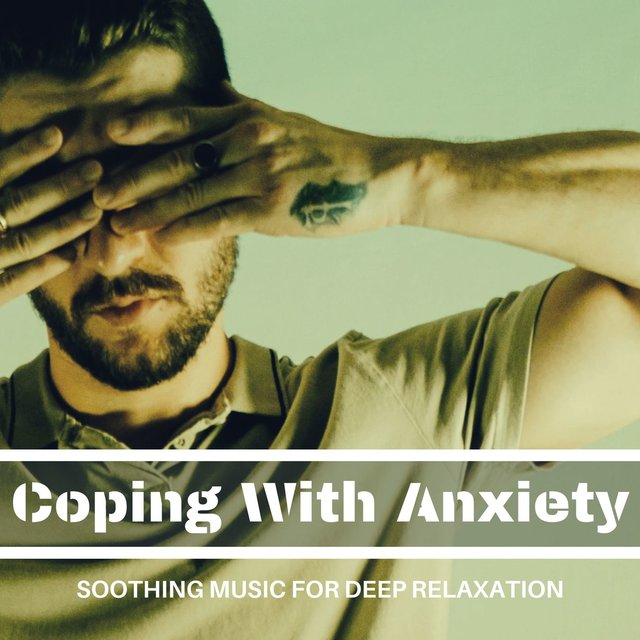 Coping With Anxiety - Soothing Music for Deep Relaxation