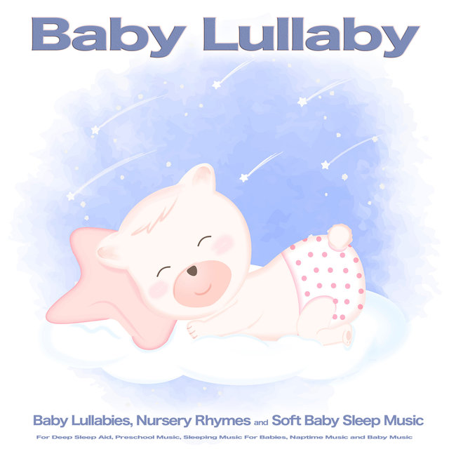 Baby Lullaby: Baby Lullabies, Nursery Rhymes and Soft Baby Sleep Music For Deep Sleep Aid, Preschool Music, Sleeping Music For Babies, Naptime Music and Baby Music