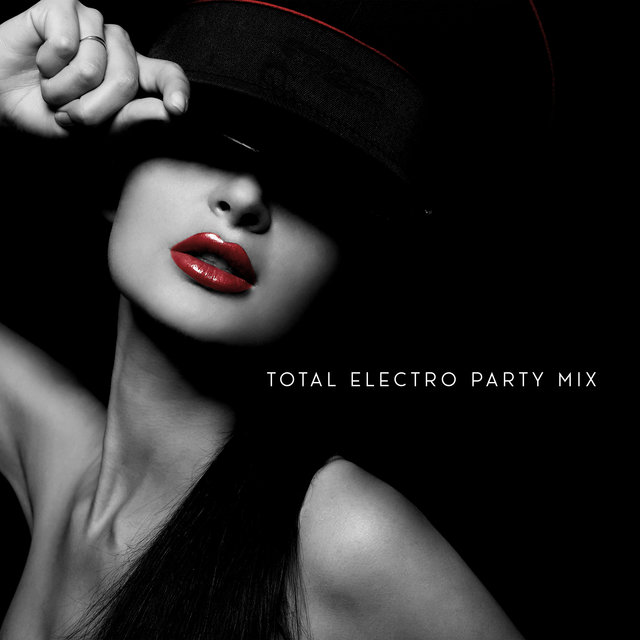 Total Electro Party Mix - Best Chill Out Electronic Vibes for Clubs and Discos, Positive Party Melodies, Rest