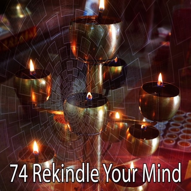 74 Rekindle Your Mind