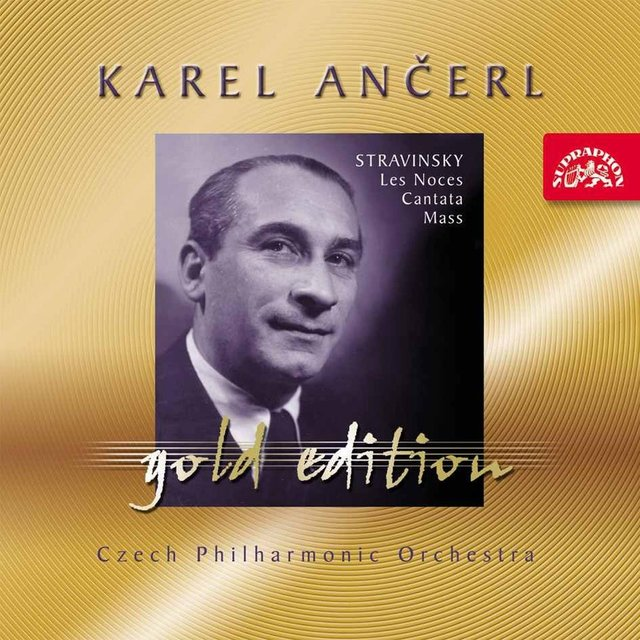 Ančerl Gold Edition 32. Stravinsky: Les Noces, Cantata, Mass